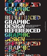 Graphic Design, Referenced: A Visual Guide to the Language, Applications, and Hi