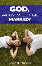 God, When Will I Get Married? by Laura Reyes (2013, Paperback)