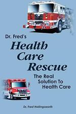 Dr. Fred's Healthcare Rescue : The Real Solution to Healthcare by Fred...