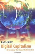 Digital Capitalism: Networking the Global Market System by Schiller, Daniel