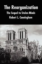 The Reorganization : The Sequel to Stolen Minds by Robert L. Cunningham...