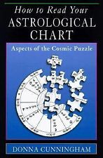 How to Read Your Astrological Chart : Aspects of the Cosmic Puzzle by Donna...