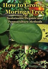 How to Grow a Moringa Tree : Sustainable Organic and Permaculture Methods by...