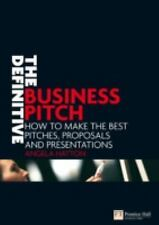 The Definitive Business Pitch: How to Make the Best Pitches, Proposals And