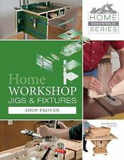 Home Woodworker: Home Workshop Jigs and Fixtures : Shop Proven 4 (2014,...