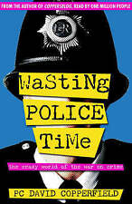 Wasting Police Time: The Crazy World of the War on Crime By David Copperfield