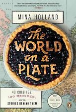 The World on a Plate : 40 Cuisines, 100 Recipes, and the Stories Behind Them...