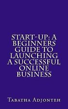 Start-Up: a Beginners Guide to Launching a Successful Online Business by...