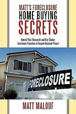 Matt's Foreclosure Home Buying Secrets : How to Find, Research and Buy Choice...