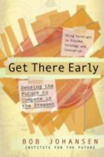 Get There Early: Sensing the Future to Compete in the Present, Johansen, Bob, Go