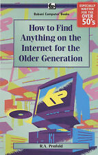 R. A. Penfold How to Find Anything on the Internet for the Older Generation Very