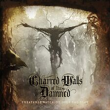CHARRED WALLS OF THE DAMNED - CREATURES WATCHING OVER THE DEAD   CD NEU