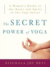 The Secret Power of Yoga: A Woman`s Guide to the Heart and Spirit of the Yoga Su
