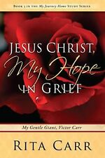 Jesus Christ, My Hope in Grief: My Gentle Giant, Victor Carr My Journey Home St