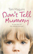 Toni Maguire Don't Tell Mummy: A True Story of the Ultimate Betrayal Very Good B