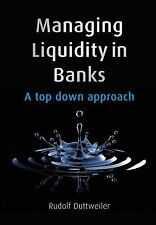 Managing Liquidity in Banks : A Top down Approach by Rudolf Duttweiler (2009,...