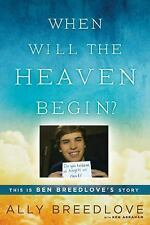 When Will the Heaven Begin? : This Is Ben Breedlove's Story by Ken Abraham...