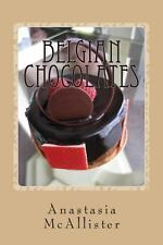 Belgian Chocolates : The Best Chocolate in the World by Anastasia McAllister...