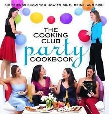 The Cooking Club Party Cookbook : Six Friends Show You How to Dine, Drink,...