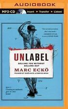 Unlabel : Selling You Without Selling Out by Marc Ecko (2015, MP3 CD,...