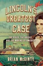 Lincoln's Greatest Case: The River, the Bridge, and the Making of America, New B