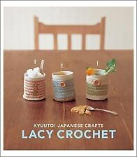 Kyuuto! Japanese Crafts! - Lacy Crochet by Chronicle Books Staff (2007,...