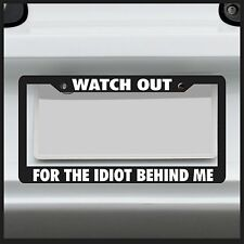 Watch Out For The Idiot Behind Me -  License Plate Frame - car tag funny JDM ram
