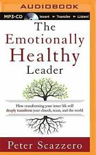 The Emotionally Healthy Leader : How Transforming Your Inner Life Will Deeply...