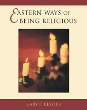 Eastern Ways of Being Religious : An Anthology by Gary E. Kessler (1999,...