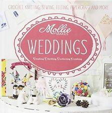 Mollie Makes: Weddings: Crochet, knitting, sewing, felting, papercraft and...