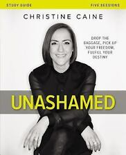 Unashamed Study Guide : Drop the Baggage, Pick up Your Freedom, Fulfill Your...