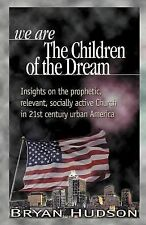 We Are the Children of the Dream : Insights on the Prophetic, Relevant and...