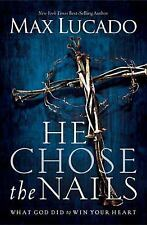 He Chose the Nails by Thomas Nelson Publishing Staff and Max Lucado (2012,...