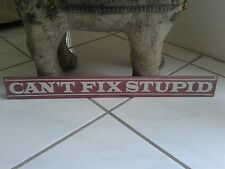 CAN'T FIX STUPID EMBOSSED METAL SIGN  WITH RAISED LETTERS 18 BY 2 INCHE MAN CAVE
