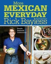 MORE MEXICAN EVERYDAY Simple Seasonal Rick Bayless (2015) cookbook recipes book