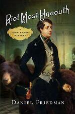 Riot Most Uncouth : A Lord Byron Mystery by Daniel Friedman (2015, Hardcover)