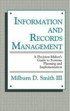 Information and Records Management : A Decision-Maker's Guide to Systems...