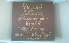 Wood sign w vinyl quote You and I are Cousins always remember if you fall I will