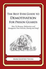 The Best Ever Guide to Demotivation for Prison Guards : How to Dismay,...