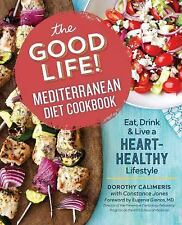 The Good Life! Mediterranean Diet Cookbook: Eat, Drink, and Live a Heart-Healthy