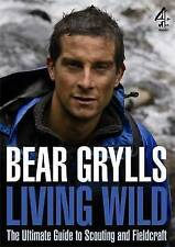 Living Wild: The Ultimate Guide to Scouting and Fieldcraft-Bear Grylls