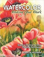NEW! Watercolor, Making Your Mark by Karlyn Holman [Hardcover]