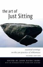 The Art of Just Sitting, Second Edition: Essential Writings on the Zen Practice