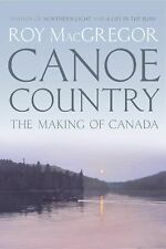 Canoe Country : How the Canoe Made Canada by Roy MacGregor (2015, Hardcover)