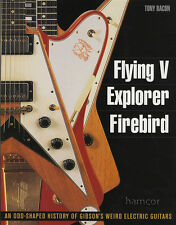 Flying V Explorer Gibson Firebird Guitar libro di Tony Bacon