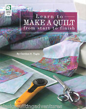 Book ~ LEARN TO MAKE A QUILT FROM START TO FINISH ~ by Caroly S. Vagta