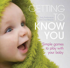 Getting to Know You: Simple Games to Play with Your New Baby Beswick, Clare, Fea