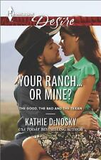 Your Ranch...Or Mine? (Harlequin DesireThe Good, the Bad and t), Denosky, Kathie