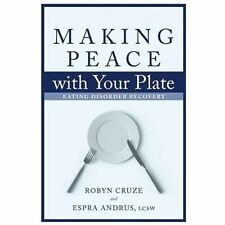Making Peace with Your Plate: Eating Disorder Recovery, Andrus, Espra, Cruze, Ro