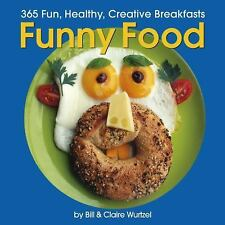 Funny Food: 365 Fun, Healthy, Silly, Creative Breakfasts - Wurtzel, Bill - Hardc